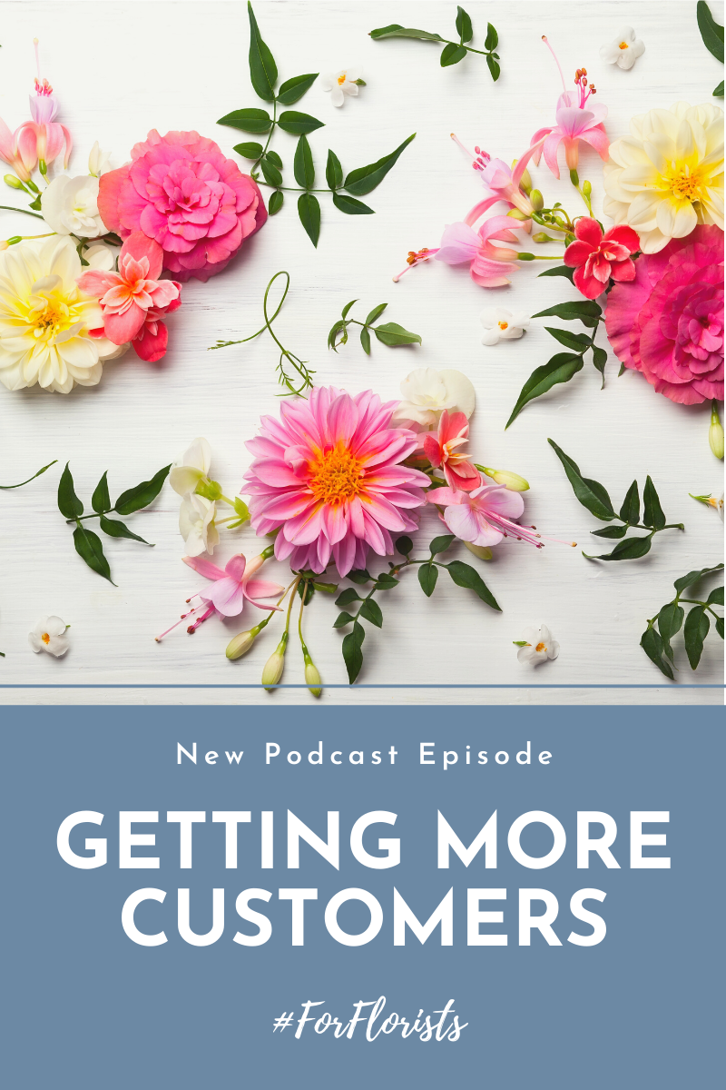 How to get more customers flower business podcast episode